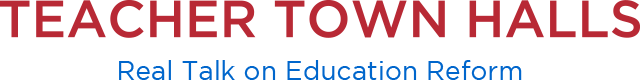 Teacher Town Halls: Real Talk on Education Reform